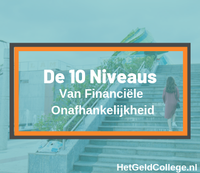 De 10 Niveaus van Financiële Onafhankelijkheid